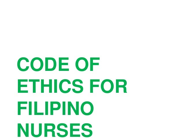 code of ethics for filipino nurses Investigating the working conditions of filipino and indian-born nurses in the united kingdom 23 and the monitoring and implementation of the code of ethics to help migrants cope with their working the policy dialogue concluded with prospects of new topics to initiate, such as on the ethical.
