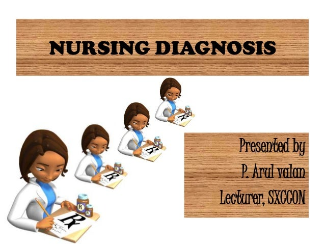 NURSING DIAGNOSIS                Presented by                P. Arul valan            Lecturer, SXCCON