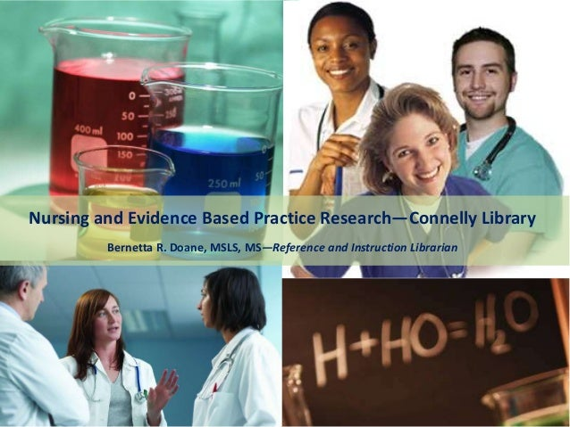 Nursing and Evidence Based Practice Research—Connelly Library Bernetta R. Doane, MSLS, MS—Reference and Instruction Librar...