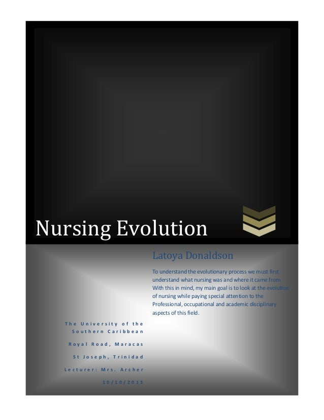 Nursing Evolution Latoya Donaldson To understand the evolutionary process we must first understand what nursing was and wh...