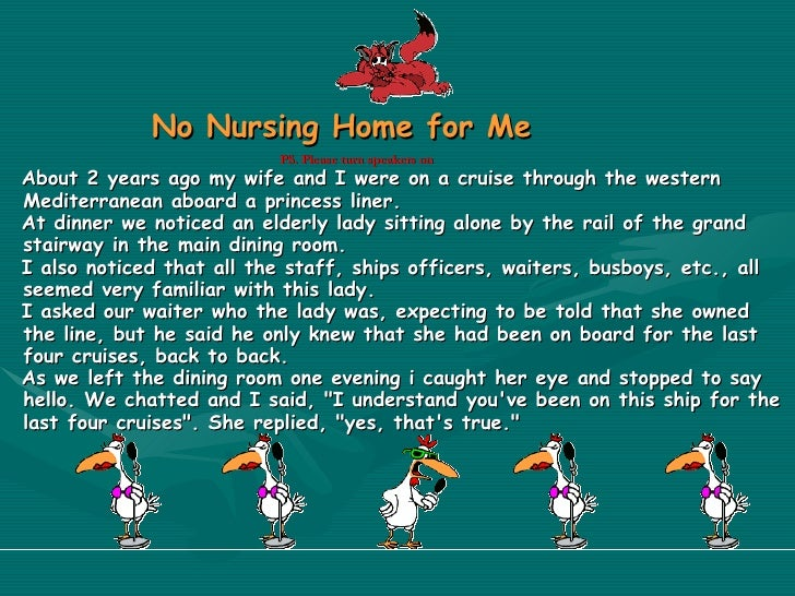 <ul><li>No Nursing Home for Me   </li></ul><ul><li>PS. Please turn speakers on   </li></ul><ul><li>About 2 years ago my wi...