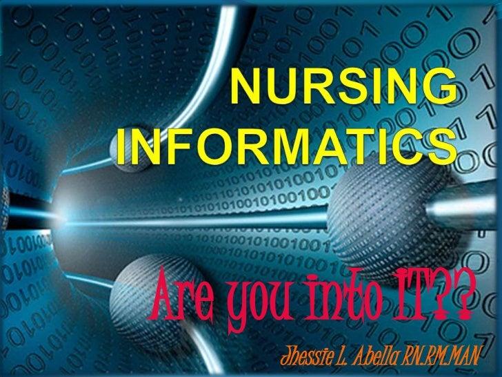 NURSING INFORMATICS<br />Are you into IT??<br />Jhessie L. Abella RN.RM.MAN<br />