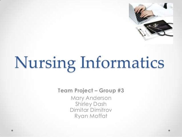 Nursing Informatics     Team Project – Group #3         Mary Anderson          Shirley Dash        Dimitar Dimitrov       ...