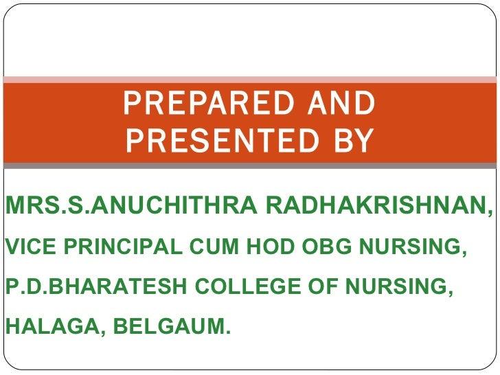 PREPARED AND PRESENTED BY MRS.S.ANUCHITHRA RADHAKRISHNAN, VICE PRINCIPAL CUM HOD OBG NURSING, P.D.BHARATESH COLLEGE OF NUR...