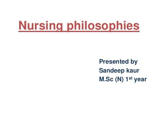 Nursing philosophies Presented by Sandeep kaur M.Sc (N) 1st year