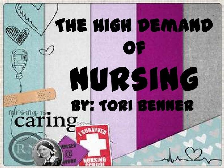 The High Demand ofNursing<br />By: Tori Benner<br />