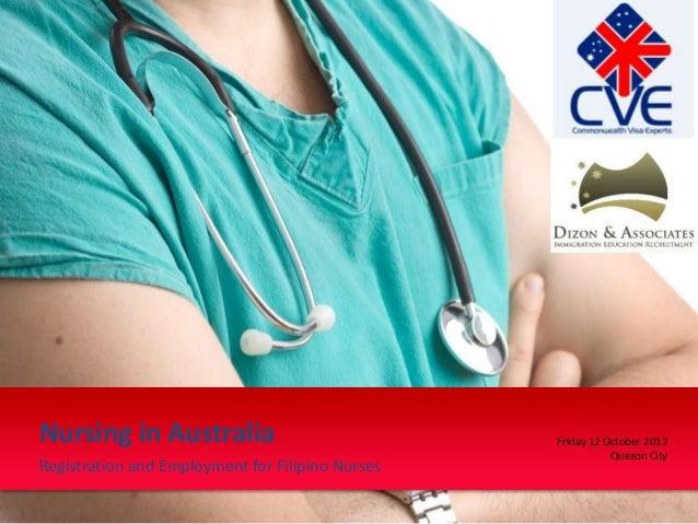 Registration and Employment for Filipino Nurses Nursing in Australia Friday 12 October 2012 Quezon City