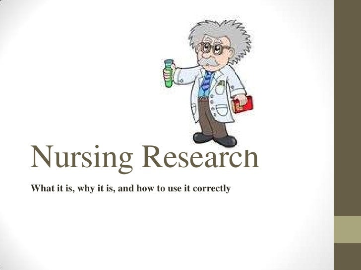 Nursing ResearchWhat it is, why it is, and how to use it correctly