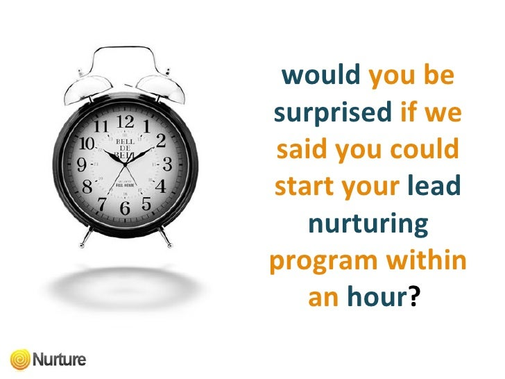 would   you be   surprised   if we said you could   start your   lead nurturing   program within an   hour ?