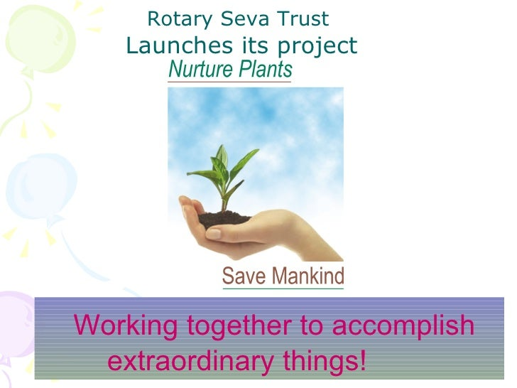 Working together to accomplish extraordinary things!  Rotary Seva Trust  Launches its project