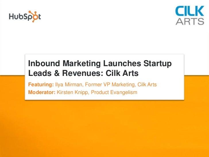 Inbound Marketing Launches Startup Leads & Revenues: Cilk Arts Featuring: Ilya Mirman, Former VP Marketing, Cilk Arts Mode...