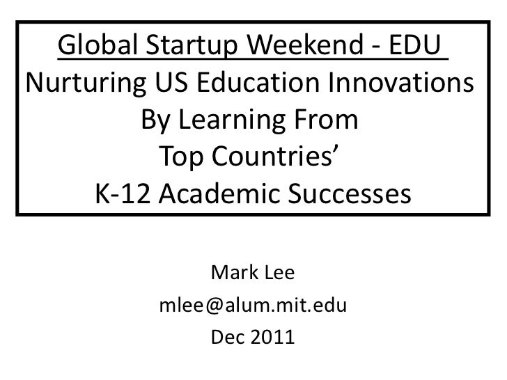 Global Startup Weekend - EDUNurturing US Education Innovations         By Learning From          Top Countries'     K-12 A...