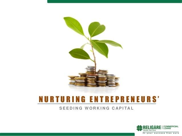 Nurturing entrepreneurs - Seeding working capital