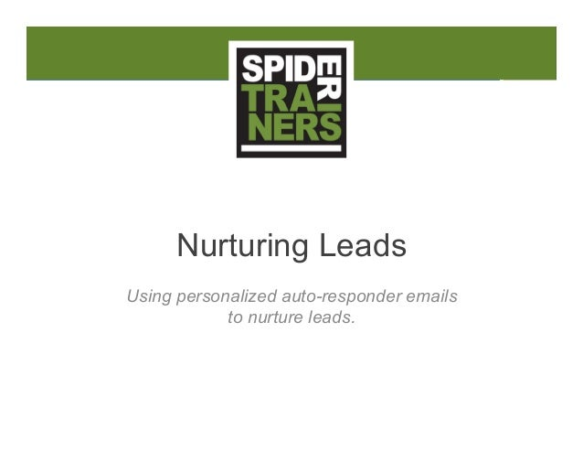 Nurturing Leads Using personalized auto-responder emails to nurture leads.