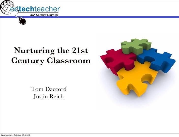 Nurturing the 21st         Century Classroom                              Tom Daccord                               Justin...