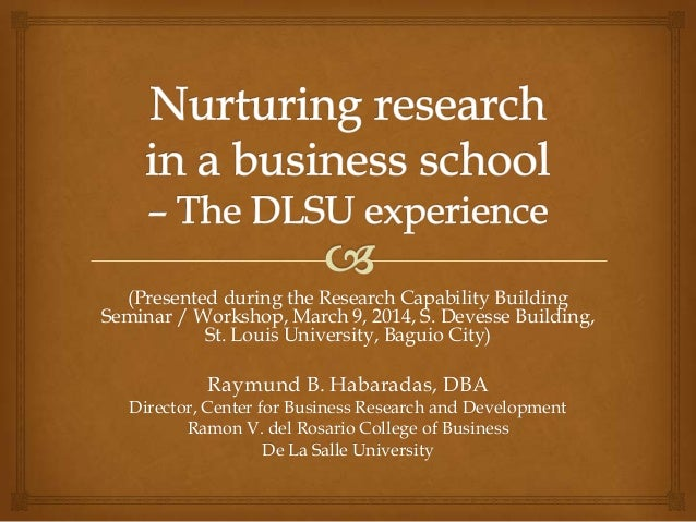 Nurturing research in a business school - The DLSU experience