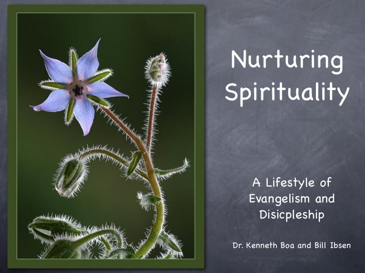 NurturingSpirituality     A Lifestyle of    Evangelism and      DisicpleshipDr. Kenneth Boa and Bill Ibsen