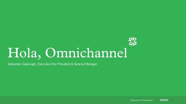 Hola, Omnichannel Propietaria & Confidencial Sebastián Cavanagh, Executive Vice President & General Manager