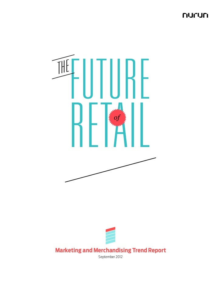 TH E       FUTURE       RETAIL          ofMarketing and Merchandising Trend Report               September 2012