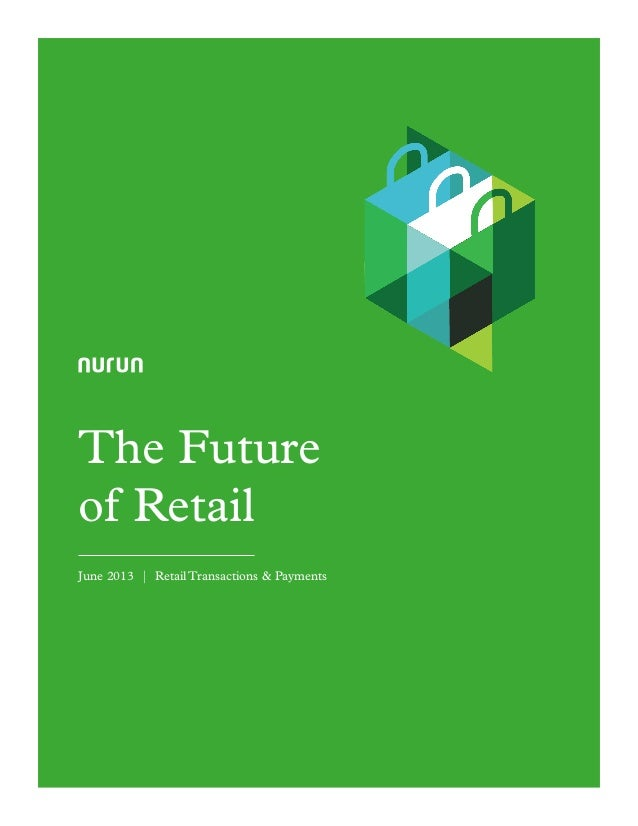 The Future of Retail June 2013 | Retail Transactions & Payments