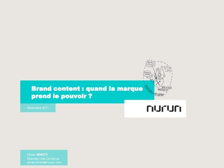 Brand content : quand la marque       prend le pouvoir ?    Novembre 2011    Olivier BINISTI-   Directeur des Contenus    ...