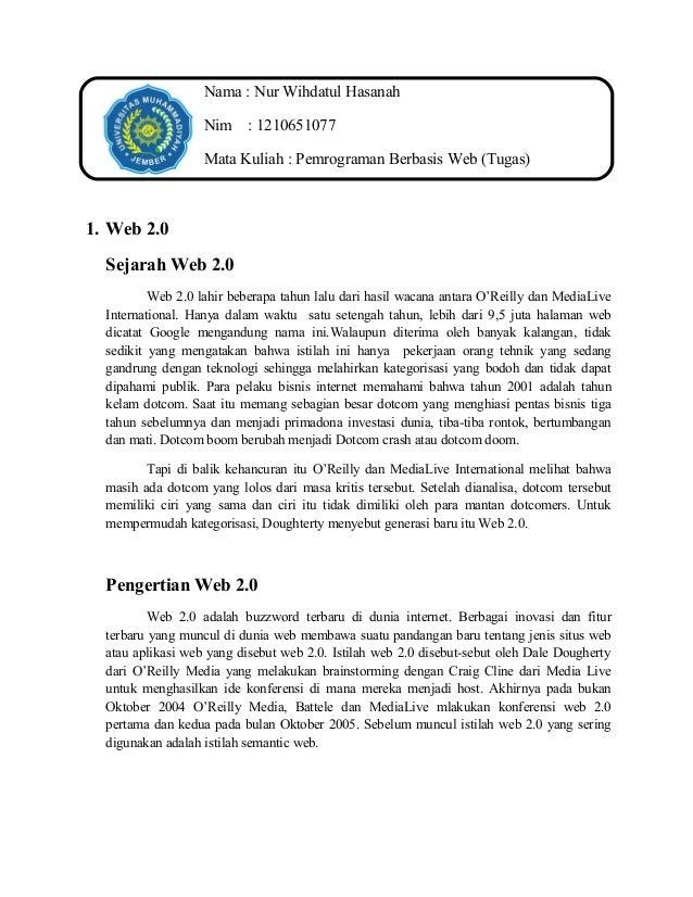 Nama : Nur Wihdatul Hasanah Nim : 1210651077 Mata Kuliah : Pemrograman Berbasis Web (Tugas)  1. Web 2.0 Sejarah Web 2.0 We...
