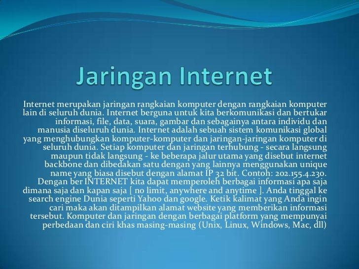 Internet merupakan jaringan rangkaian komputer dengan rangkaian komputerlain di seluruh dunia. Internet berguna untuk kita...
