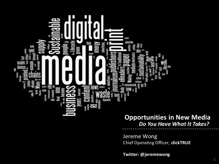 Opportunities in New Media        Do You Have What It Takes?Jereme WongChief Operating Officer, clickTRUETwitter: @jeremew...