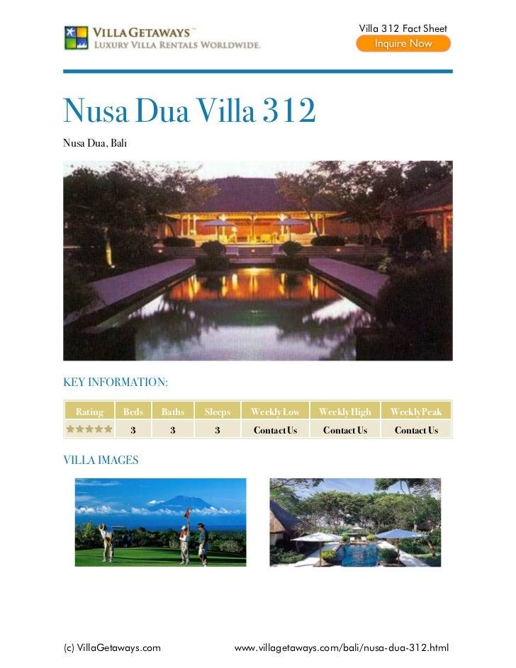 Villa 312 Fact SheetNusa Dua Villa 312Nusa Dua, BaliKEY INFORMATION:  Rating     Beds       Baths   Sleeps      Weekly Low...