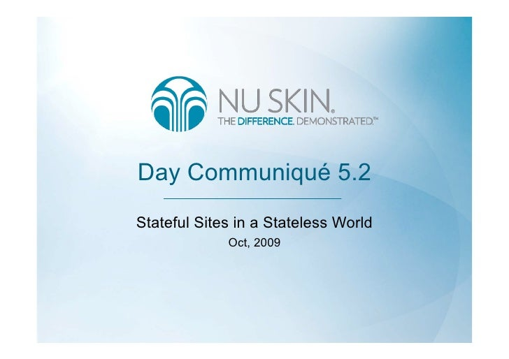Day Communiqué 5.2 Stateful Sites in a Stateless World              Oct, 2009