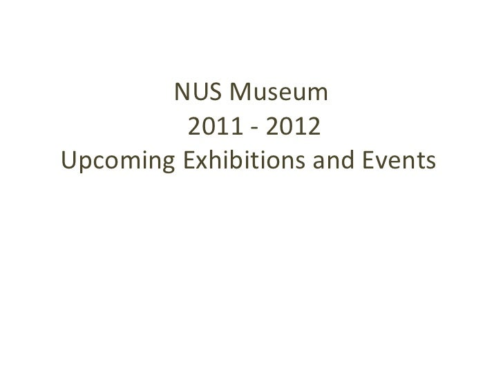 NUS Museum  2011 - 2012 Upcoming Exhibitions and Events