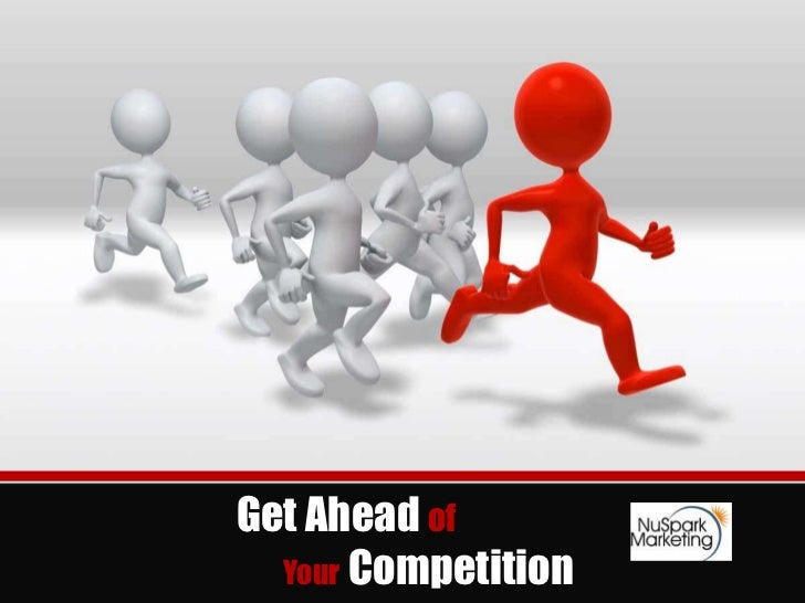 Get Ahead of  Your Competition