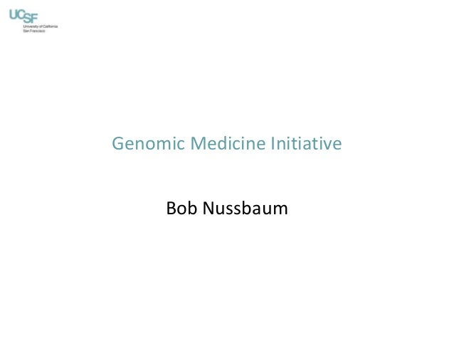 Genomic Medicine Initiative Bob Nussbaum