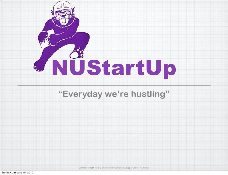 """NUStartUp        """"Everyday we're hustling""""    Mission: Help NU students and alumni    excel in the network economy.       ..."""