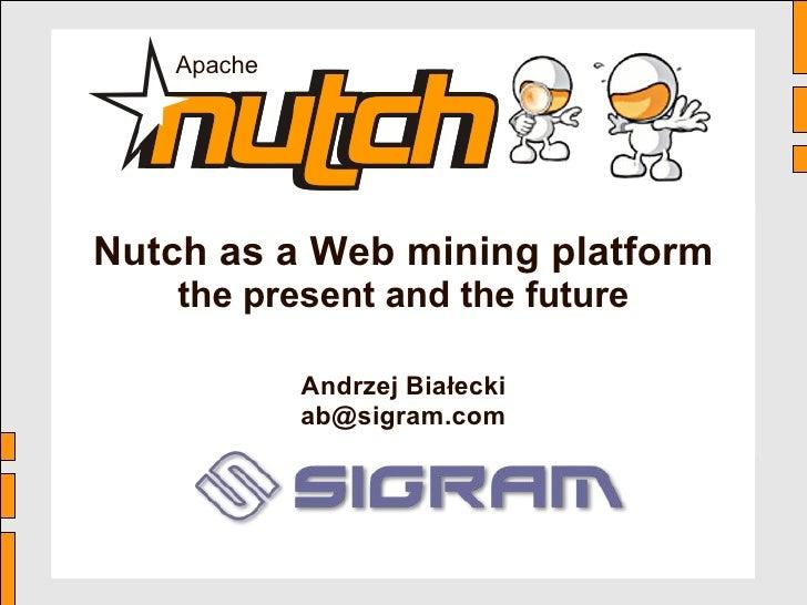 Apache                                    Nutch as a Web mining platform Nutch – Berlin Buzzwords '10                     ...