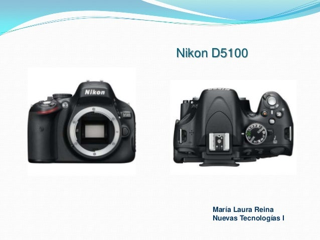 Nikon D5100 María Laura Reina Nuevas Tecnologías I