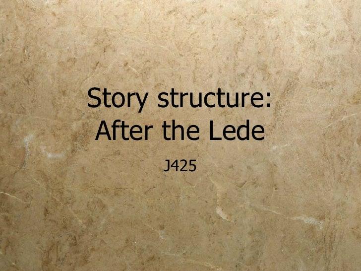 Story structure: After the Lede J425