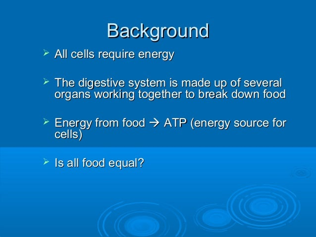 BackgroundBackground  All cells require energyAll cells require energy  The digestive system is made up of severalThe di...