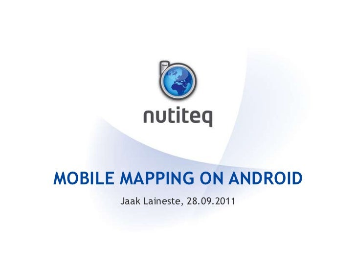 mobile mapping on ANdroid<br />Jaak Laineste, 28.09.2011<br />