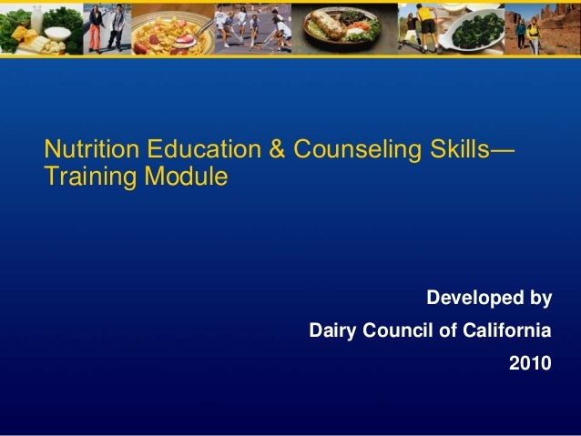 Nutrition Education & Counseling Skills― Training Module Developed by Dairy Council of California 2010