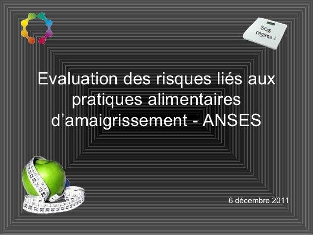 Evaluation des risques liés aux    pratiques alimentaires d'amaigrissement - ANSES                        6 décembre 2011