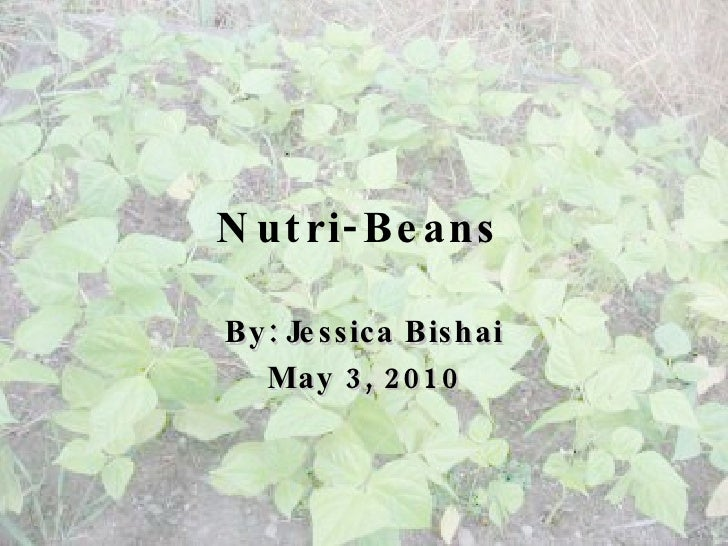 Nutri-Beans   By: Jessica Bishai May 3, 2010