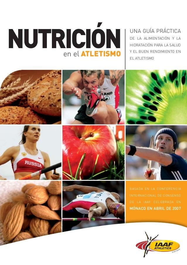 NUTRICIÓNen el ATLETISMOUNA GUÍA PRÁCTICADE LA ALIMENTACIÓN Y LAHIDRATACIÓN PARA LA SALUDY EL BUEN RENDIMIENTO ENEL ATLETI...