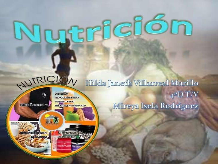 Nutrición<br />Hilda Janeth Villarreal Murillo <br />4ºD T/V<br />Mireya Isela Rodríguez<br />