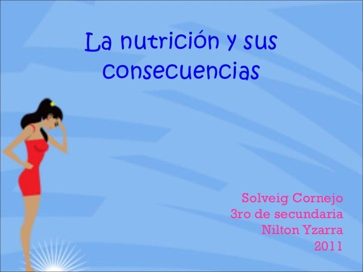 La nutrición y sus consecuencias Solveig Cornejo 3ro de secundaria Nilton Yzarra 2011