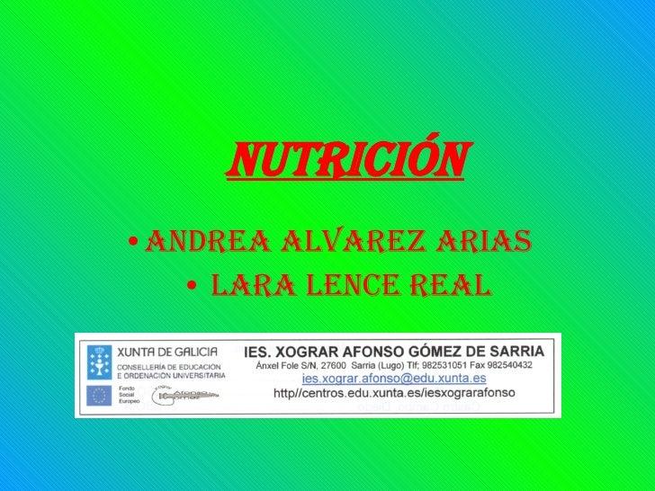 NUTRICIÓN <ul><li>Andrea Alvarez Arias </li></ul><ul><li>Lara Lence Real </li></ul>