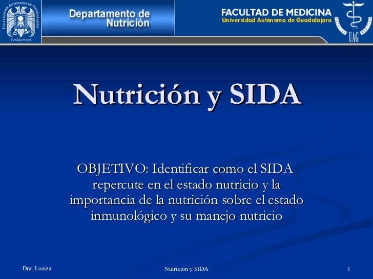 Nutrición y SIDA OBJETIVO: Identificar como el SIDA  repercute en el estado nutricio y la importancia de la nutrición sobr...