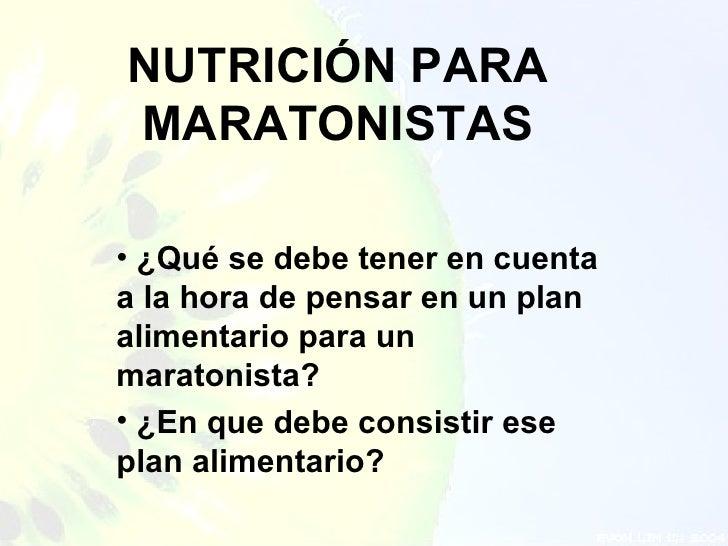 NUTRICIÓN PARAMARATONISTAS• ¿Qué se debe tener en cuentaa la hora de pensar en un planalimentario para unmaratonista?• ¿En...