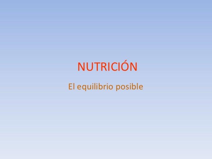 NUTRICIÓN<br />El equilibrio posible<br />