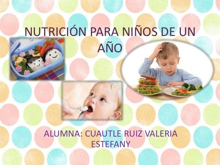 NUTRICIÓN PARA NIÑOS DE UN           AÑO   ALUMNA: CUAUTLE RUIZ VALERIA            ESTEFANY